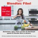 Blendtecfibel - Basiswissen, Tipps, Tricks und mehr als 200 Rezepte speziell für Blendtec Mixer (in deutsch)